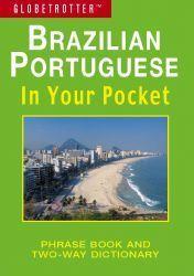 Brazilian Portuguese in Your Pocket - Globetrotter: Phrase Book