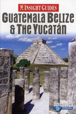 Guatemala, Belize and Yucatan Insight Guide