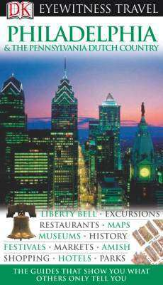 Philadelphia & the Pennsylvania Dutch Country Eyewitness Travel Guide