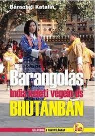 Barangolás India keleti végein és Bhutánban - Dekameron