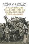 Romsics Ignác: The Great War and the Hungarian Revolutions of 1918-1919