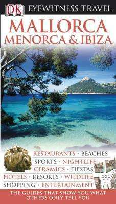 Mallorca, Menorca, Ibiza Eyewitness Travel Guide