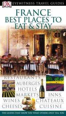 France Best Places to Eat & Stay Eyewitness Travel Guides