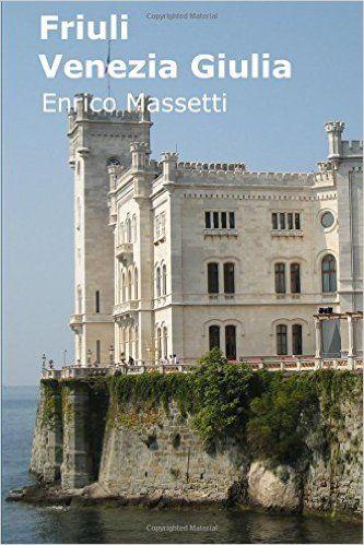 Friuli-Venezia Giulia útikönyv - Enrico Massetti